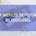 17 Mitos Seputar Blogging yang Harus Anda Ketahui Sebelum Memulai Blog