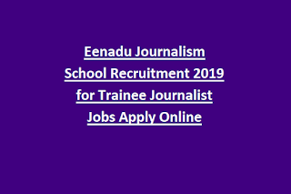 Eenadu Journalism School Recruitment 2019 for Trainee Journalist Jobs Apply Online