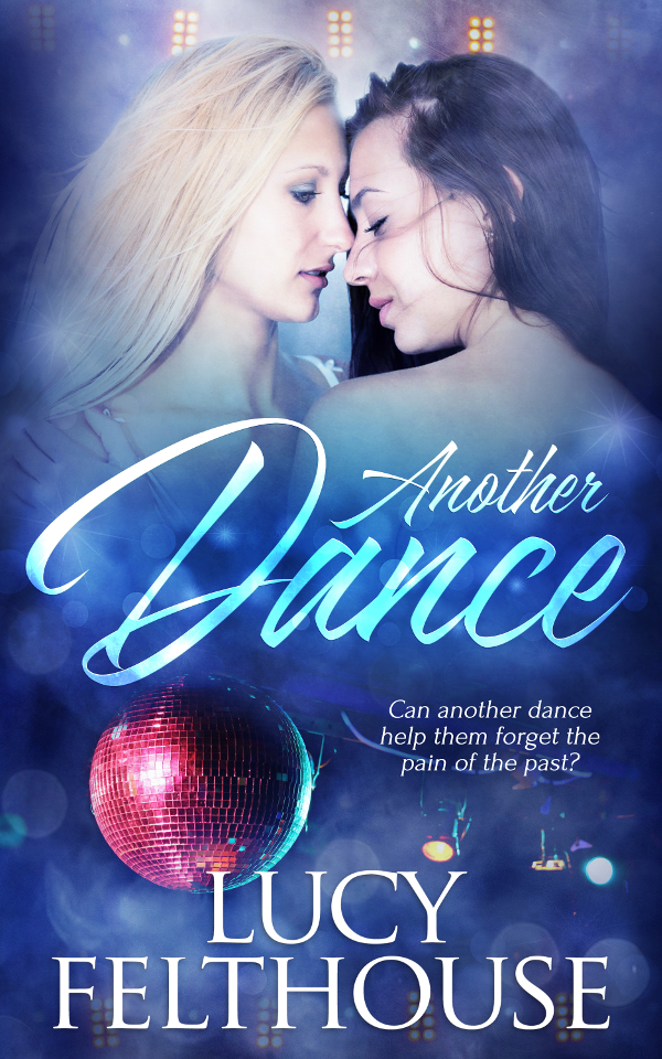 Can Another Dance help them forget the pain of the past? Lucy Felthouse @cw1985 #lesfic #FFRomance