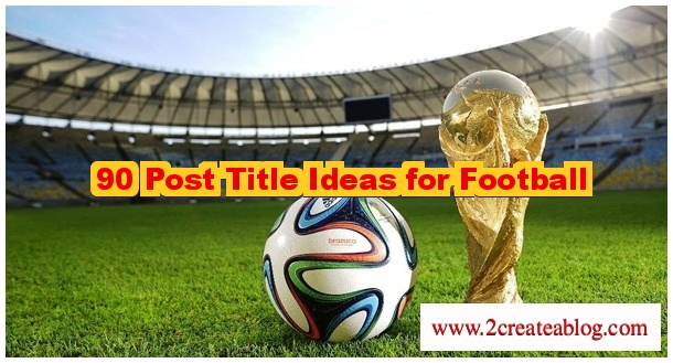 Post Title Ideas for Football - 90 Keywords