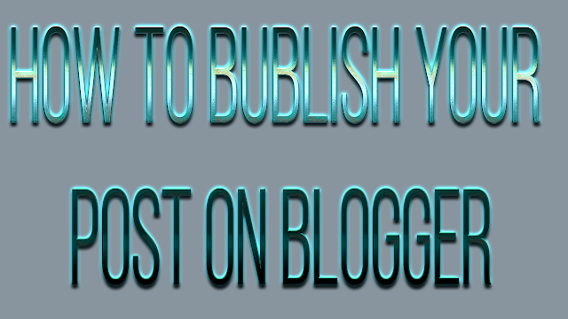 How to Publish Your First Post on Blogger