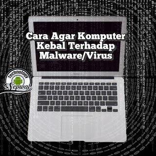 Tips Agar Komputer Kebal Terhadap Virus Dan Malware