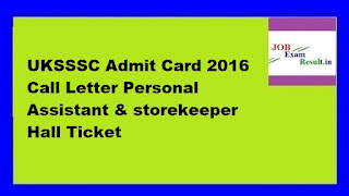 UKSSSC Admit Card 2016 Call Letter Personal Assistant & storekeeper Hall Ticket