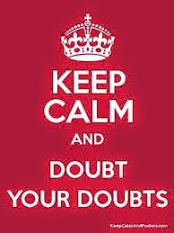 Doubt your Doubts?