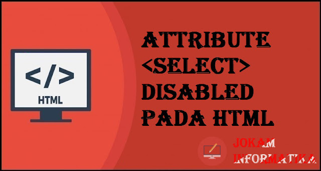 Tagging select Disabled Attribute Pada Bahasa Pemrograman HTML - JOKAM INFORMATIKA