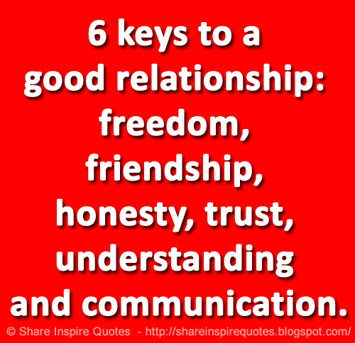 Quotes About Honesty In Friendship Best 6 Keys To A Good Relationship Freedom Friendship Honesty Trust
