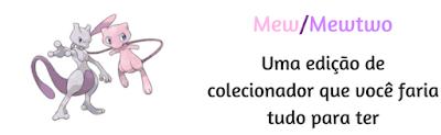 MEW/MEW2: Uma Edição de colecionador que você faria tudo pra ter