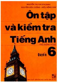 Ôn Tập Và Kiểm Tra Tiếng Anh Quyển 6 - Nguyễn Thị Chi