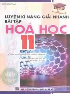 Luyện Kĩ Năng Giải Nhanh Bài Tập Hóa Học Lớp 11 - Cù Thanh Toàn