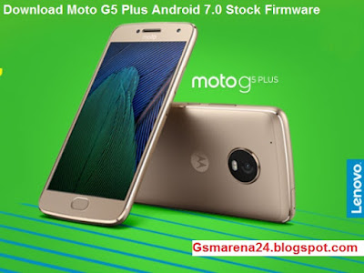 Download Moto G5 Plus Android 7 0 Stock Firmware