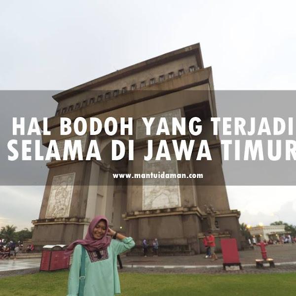 Hal Bodoh yang Terjadi Selama Di Jawa Timur