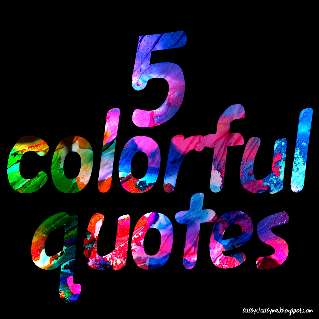 - 5 Most Colorful Quotes 🎨 – SassyClassyMe