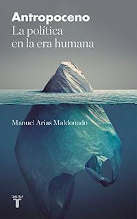 Antropoceno. La política en la era humana- Manuel Arias Maldonado
