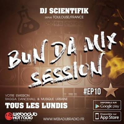 Le Podcast Dancehall : Bun Da Mix Session Ep#10 (special Old riddim) 60Min Mix par Dj Scientifik