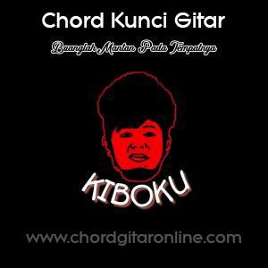 Chord Kunci Gitar KIBOKU BUANGLAH MANTAN PADA TEMPATNYA Lirik Lagu