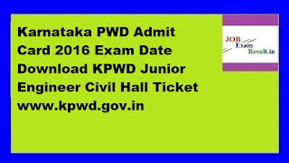 Karnataka PWD Admit Card 2016 Exam Date Download KPWD Junior Engineer Civil Hall Ticket www.kpwd.gov.in