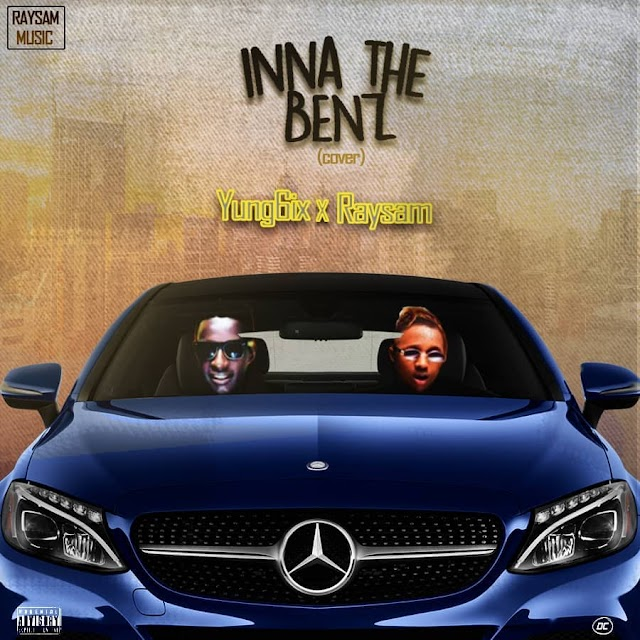 Music:Raysam–Inna The Benz(Yung6ix Cover)