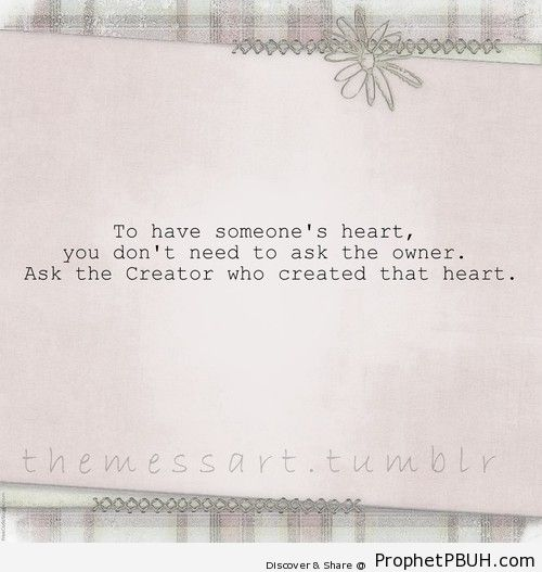 To have someone's heart you don't need to ask - Religions Quotes