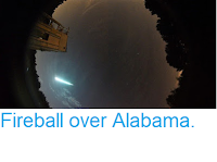 https://sciencythoughts.blogspot.com/2018/08/fireball-over-alabama.html