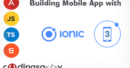 Build your first Ionic 3 Mobile App, Detailed Beginner's Guide