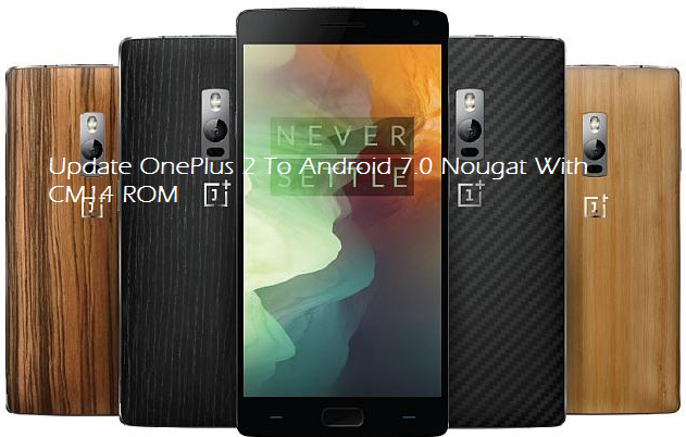 Update OnePlus 2 To Android 7.0 Nougat With CM14 ROM