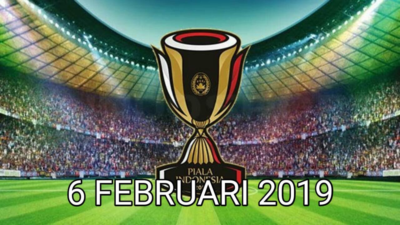Jadwal Piala Indonesia 6 Februari 2019
