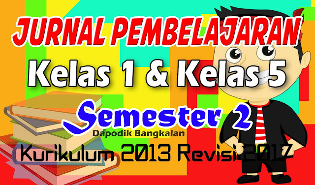 JURNAL Kelas 1 dan Kelas 5 SD Semester 2 Kurikulum 2013 Revisi 2017