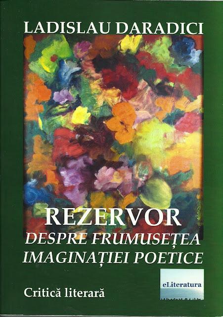Ladislau Daradici: REZRVOR. DESPRE FRUMUSEȚEA IMAGINAȚIEI POETICE (critică literară). Sumar, argument, câteva cuvinte de la autor. Poezia înseamnă să te scalzi în frumusețe