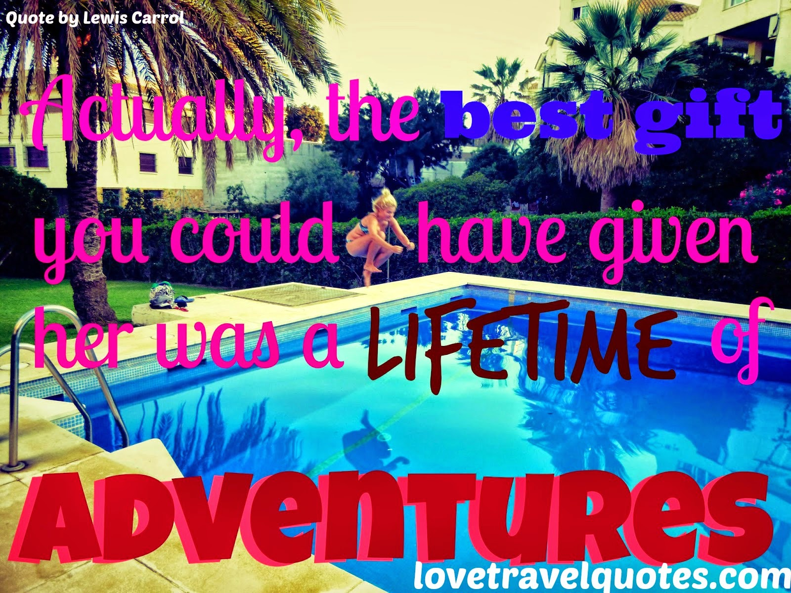 the best thing you could have given her was a lifetime of adventures
