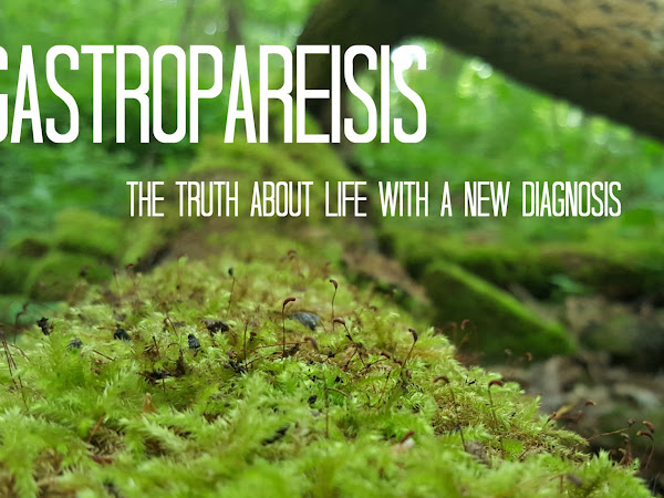 Gastroparesis |The Truth About Life With A New Diagnosis