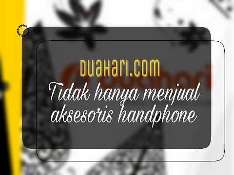 duahari.com Tidak Hanya Menjual Aksesoris Handphone