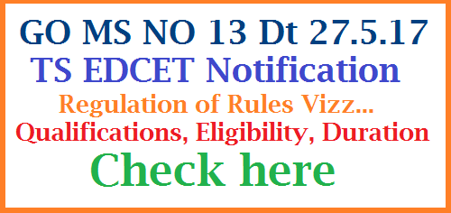GO MS No 13 Regulation of Rules to Conduct Ed CET-2017 Qualifications, Eligibilities Reservations Notification School Education Department - Education Common Entrance Test (Ed.CET / Ed.CET- AC), for admission into two (2) years B.Ed Course  Rules, 2017 - Orders – Issued. GO MS No 13 Regulation of Rules to Conduct Ed CET-2017 for Admission into 2 Years B.Ed Course. Qualifications, Rule of Reservations, Eligibiity criteria duration of the Course have been decided by the Govt of Telangana School Eucation Dpet Vide GO MS No 13 Dated 27.05.2017 go-ms-no-13-regulation-of-rules-to-eligibilities-qualifications-notification