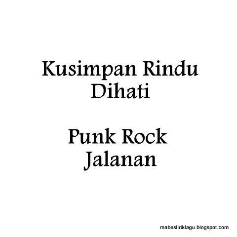 Kusimpan Rindu Di Hati (Punk Rock Jalanan) Lirik