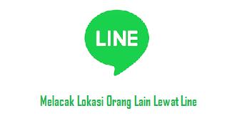 √ Cara Melacak Lokasi Teman atau Orang Lain Lewat Line