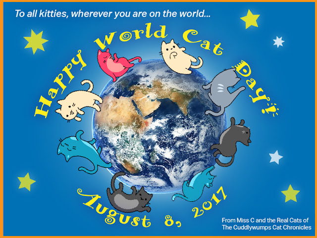 To all kitties, wherever you are on the world, Happy World Cat Day!, August 8, 2017