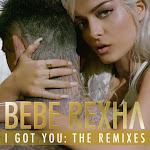 Bebe Rexha - I Got You: The Remixes - EP Cover
