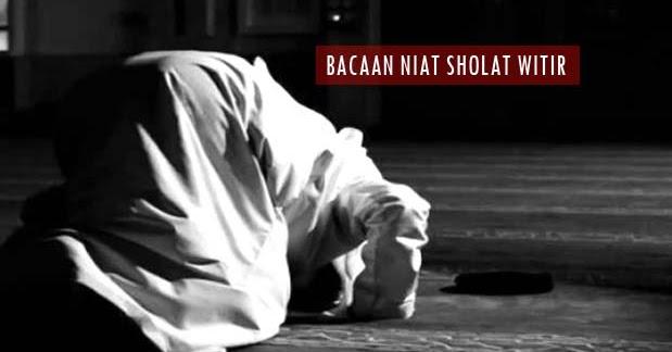 Bacaan Niat Sholat Witir 1 Rakaat, 2 Rakaat, dan 3 Rakaat ...