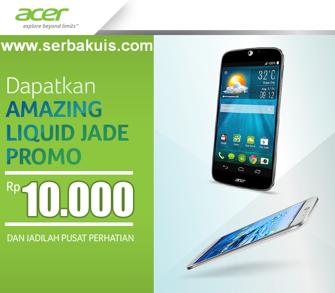 Acer Liquid Jade Hanya 10 Ribu? Ikutan Promo Berhadiah Ini