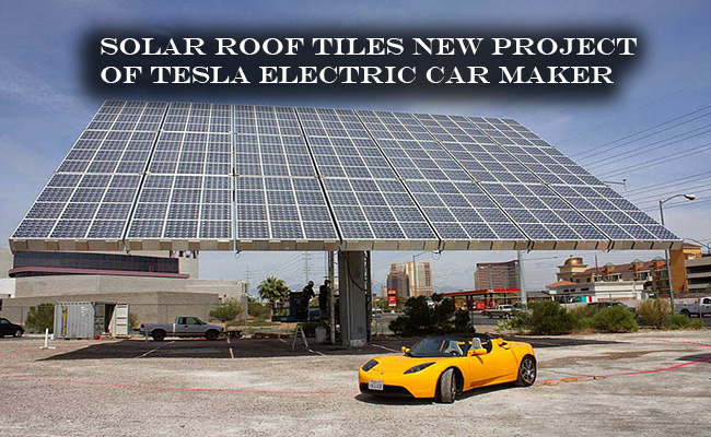 Solar Roof Tiles new Project of Tesla Electric Car Maker