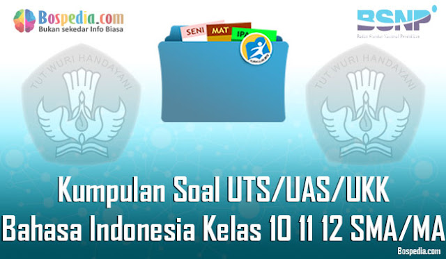 Kumpulan Soal UTS/UAS/UKK Bahasa Indonesia Kelas 10 11 12 SMA/MA Terbaru