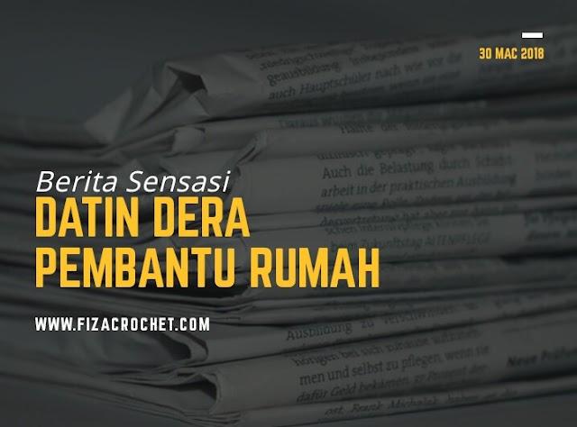Kisah Datin Rozita Mohammad Ali mendera pembantu rumah
