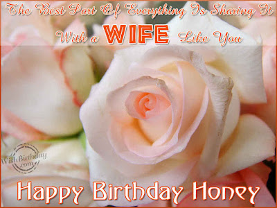 Happy Birthday wishes quotes for wife: the best part of everything is sharing it with a wife like you