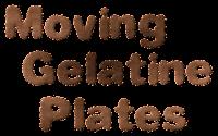 moving gelatine plates