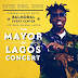 "IT'S ABOUT TO BE A MADNESS, ""THE MAYOR OF LAGOS  CONCERT"" SET TO HOLD DECEMBER 14TH, 2018"