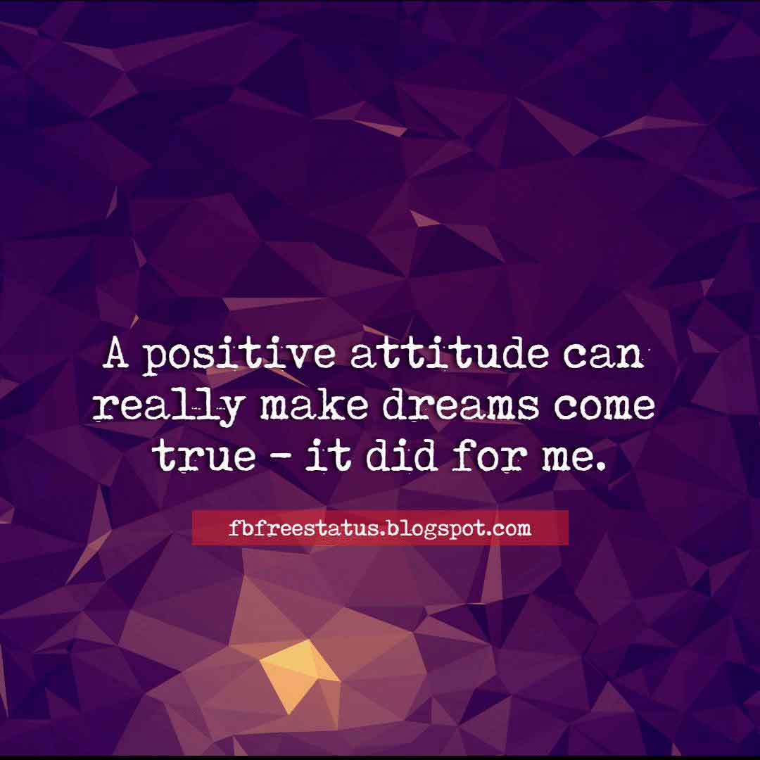 A positive attitude can really make dreams come true - it did for me, Quotes on Positive Attitude.