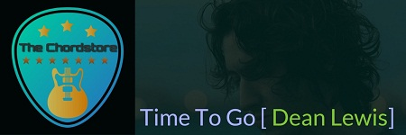 TIME TO GO Guitar Chords ACCURATE | [DEAN LEWIS] A PLACE WE KNEW