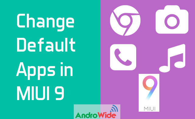 change default apps in redmi note 4 running on miui 9