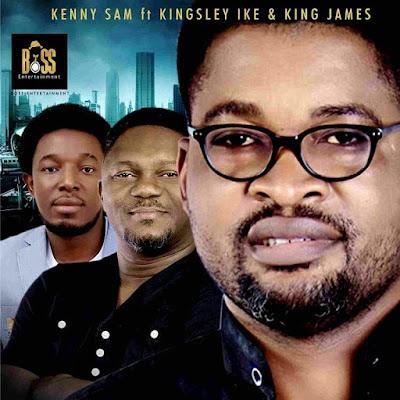 Music: Everything – KennySam Ft. Kingsley Ike & King James