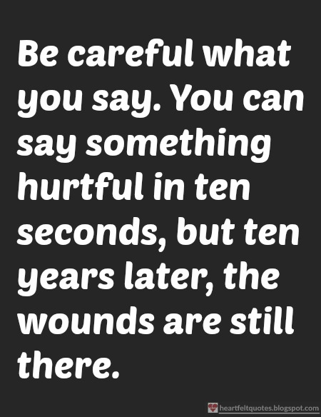 Be Careful What You Say You Can Say Something Hurtful In Ten
