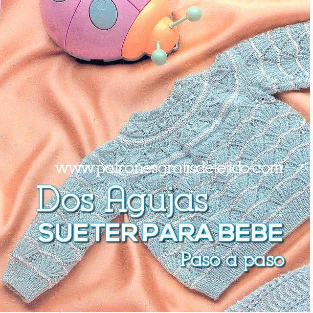 Sueter Bebe Recién Nacido / Paso a paso Dos Agujas | Crochet y Dos ...